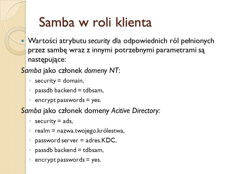 Samba w roli klientaWartości atrybutu security dla odpowiednich ról pełnionych przez sambę wraz z innymi potrzebnymi parametrami są następujące: