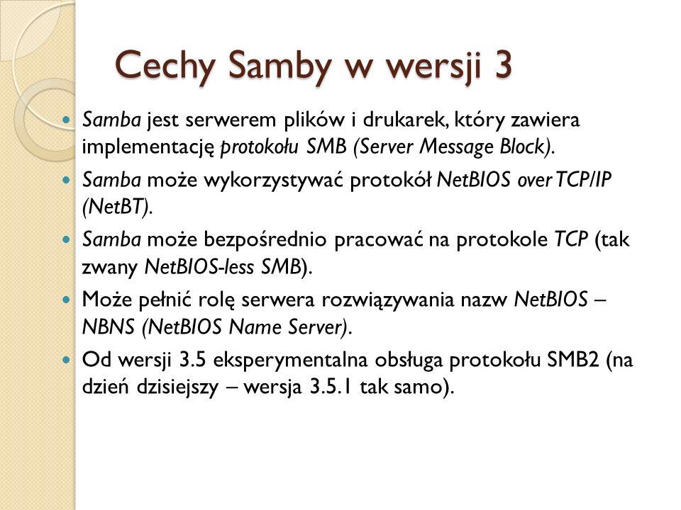 Cechy Samby w wersji 3Samba jest serwerem plików i drukarek, który zawiera implementację protokołu SMB (Server Message Block).