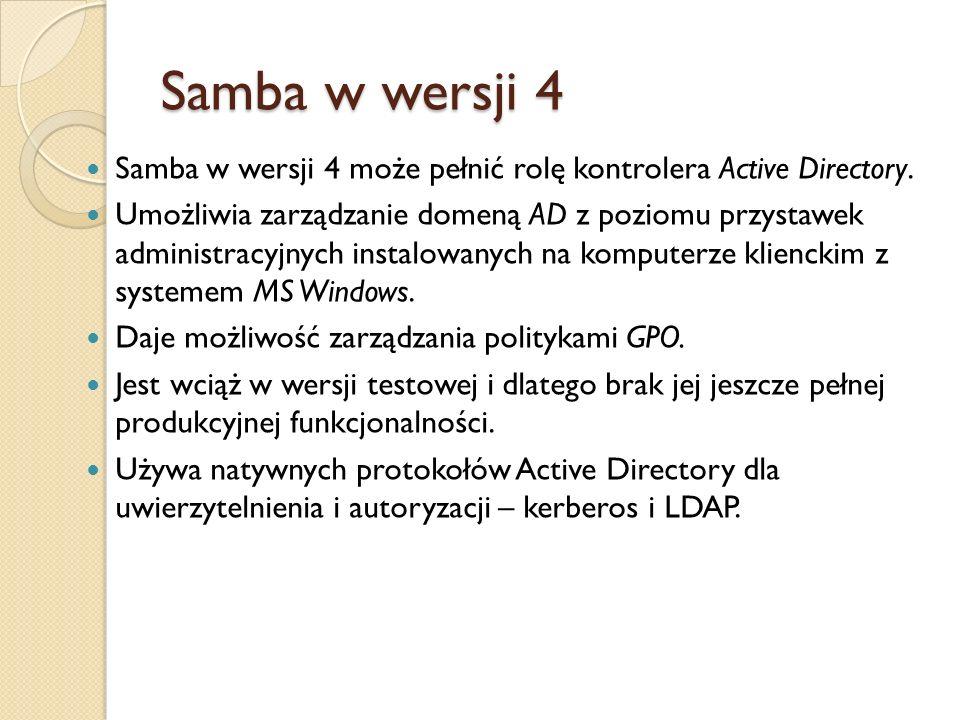 Samba w wersji 4 Samba w wersji 4 może pełnić rolę kontrolera Active Directory.