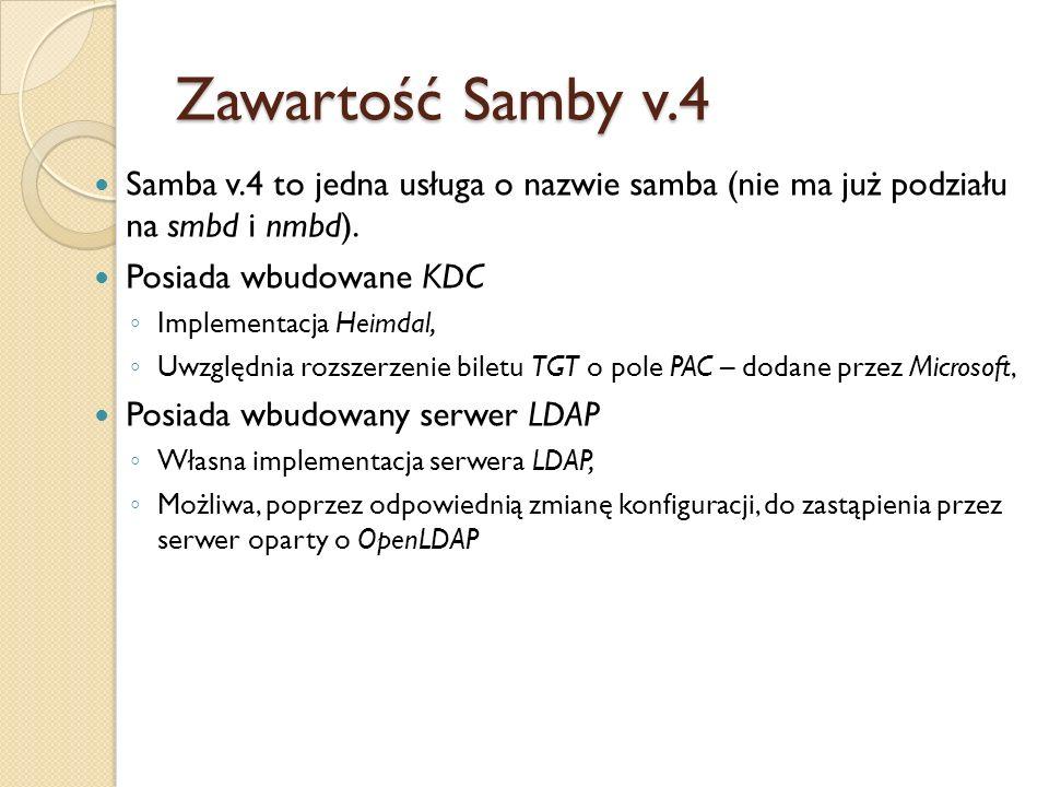 Zawartość Samby v.4Samba v.4 to jedna usługa o nazwie samba (nie ma już podziału na smbd i nmbd). Posiada wbudowane KDC.