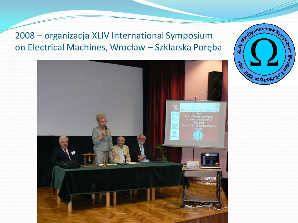 2008 – organizacja XLIV International Symposium on Electrical Machines, Wrocław – Szklarska Poręba