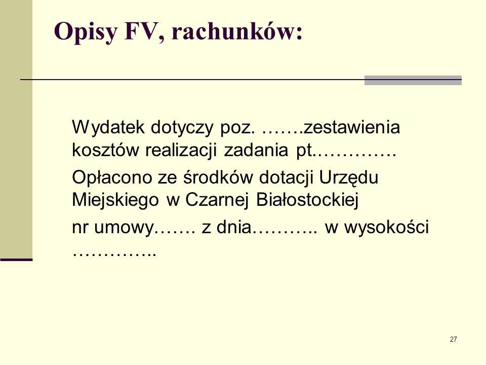 Opisy FV, rachunków: Wydatek dotyczy poz. …….zestawienia kosztów realizacji zadania pt.………….