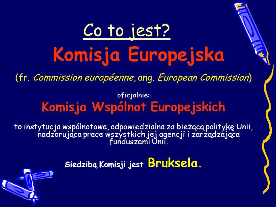 Siedzibą Komisji jest Bruksela.