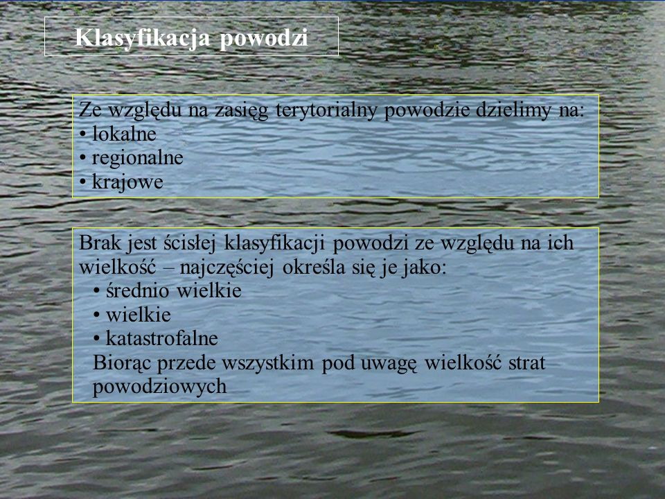 Klasyfikacja powodzi Ze względu na zasięg terytorialny powodzie dzielimy na: lokalne. regionalne.