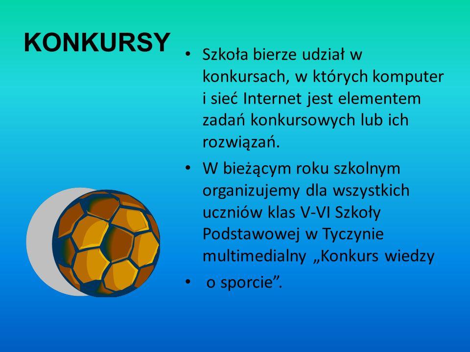 KONKURSY Szkoła bierze udział w konkursach, w których komputer i sieć Internet jest elementem zadań konkursowych lub ich rozwiązań.