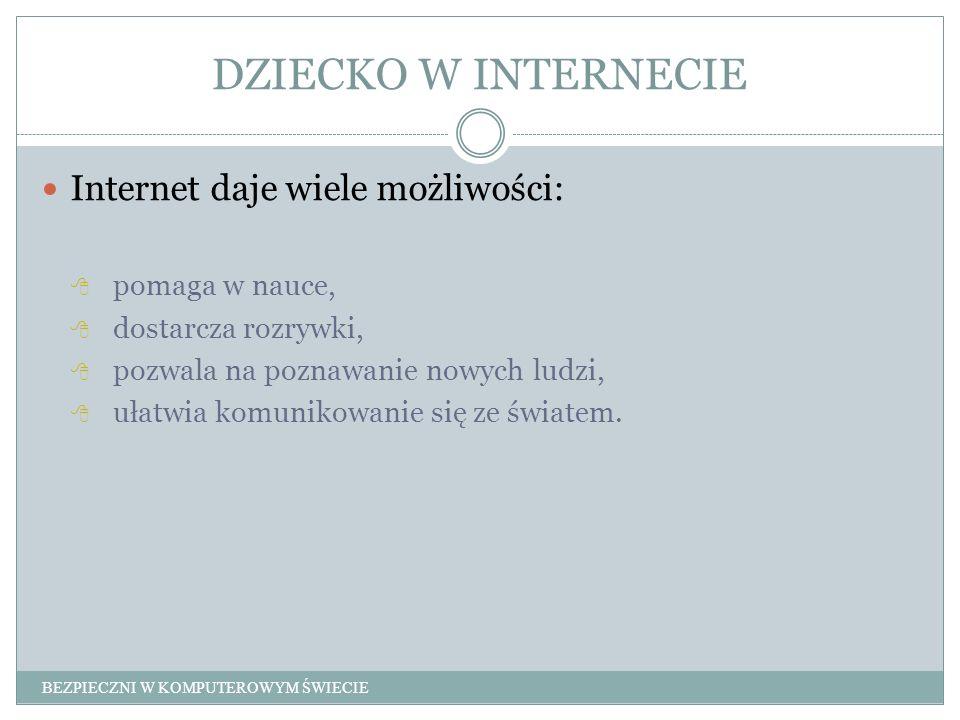 DZIECKO W INTERNECIE Internet daje wiele możliwości: pomaga w nauce,