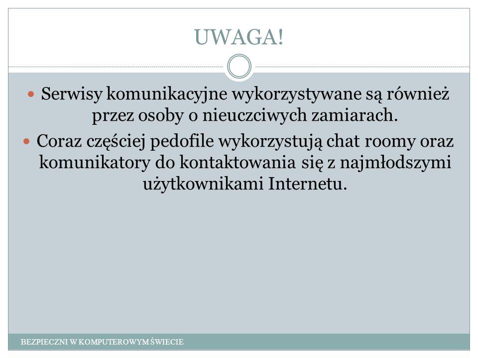 UWAGA! Serwisy komunikacyjne wykorzystywane są również przez osoby o nieuczciwych zamiarach.