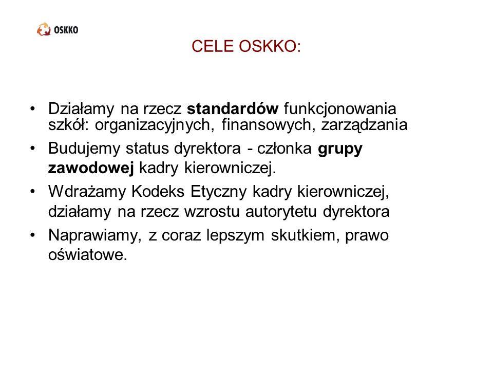 CELE OSKKO: Działamy na rzecz standardów funkcjonowania szkół: organizacyjnych, finansowych, zarządzania.