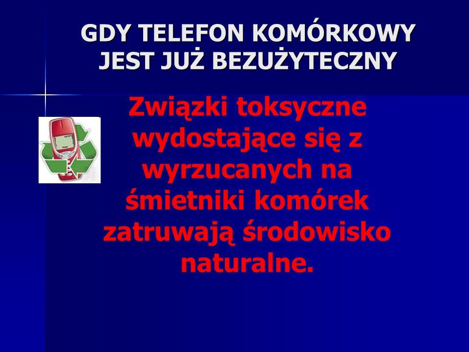GDY TELEFON KOMÓRKOWY JEST JUŻ BEZUŻYTECZNY