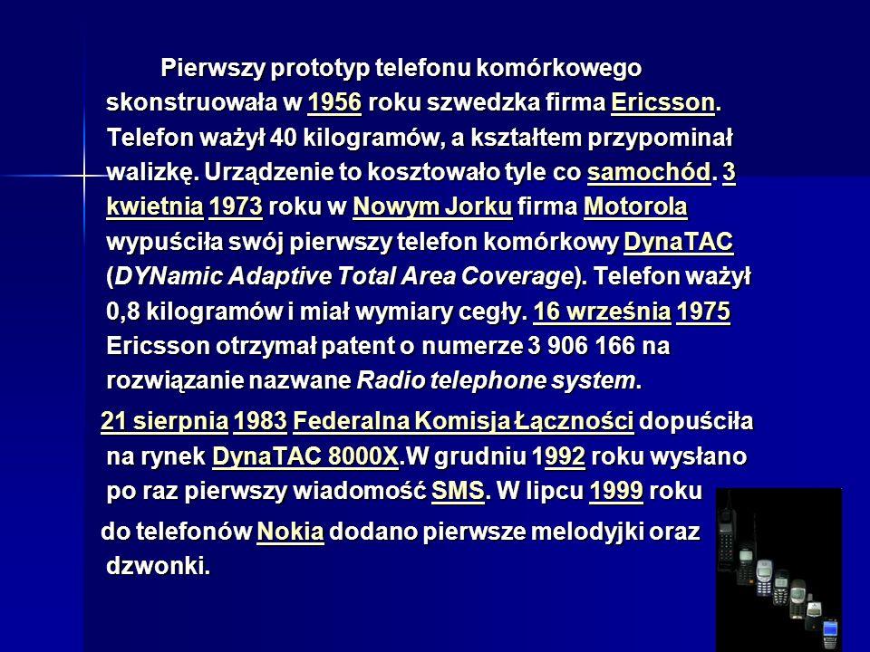 Pierwszy prototyp telefonu komórkowego skonstruowała w 1956 roku szwedzka firma Ericsson. Telefon ważył 40 kilogramów, a kształtem przypominał walizkę. Urządzenie to kosztowało tyle co samochód. 3 kwietnia 1973 roku w Nowym Jorku firma Motorola wypuściła swój pierwszy telefon komórkowy DynaTAC (DYNamic Adaptive Total Area Coverage). Telefon ważył 0,8 kilogramów i miał wymiary cegły. 16 września 1975 Ericsson otrzymał patent o numerze 3 906 166 na rozwiązanie nazwane Radio telephone system.