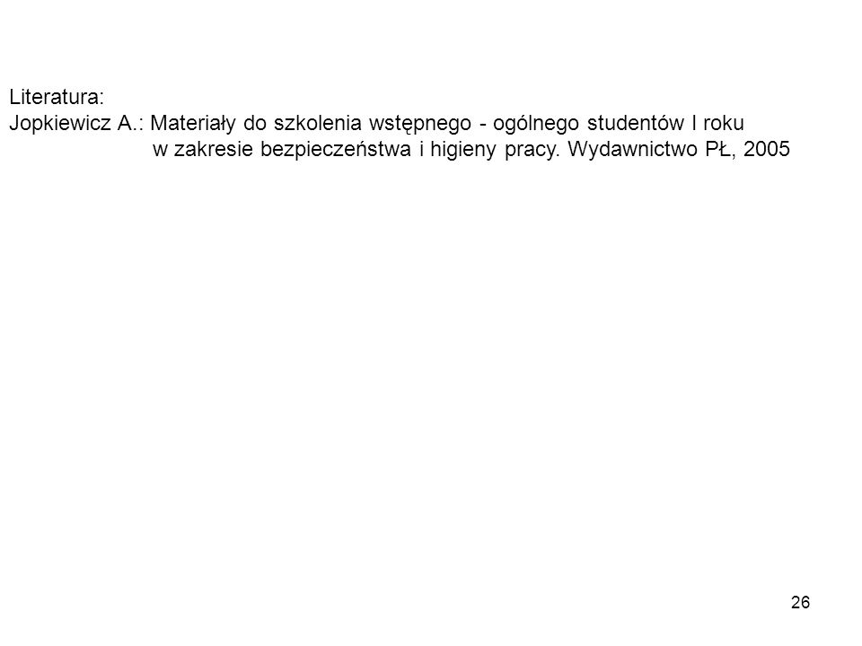Literatura: Jopkiewicz A.: Materiały do szkolenia wstępnego - ogólnego studentów I roku.