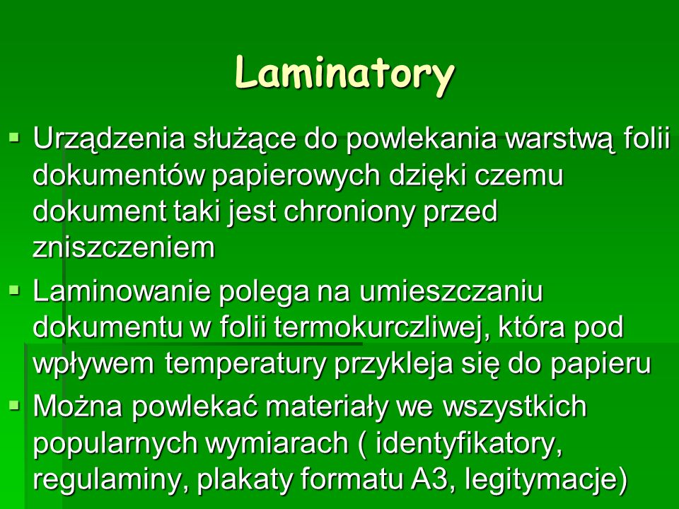 Laminatory Urządzenia służące do powlekania warstwą folii dokumentów papierowych dzięki czemu dokument taki jest chroniony przed zniszczeniem.