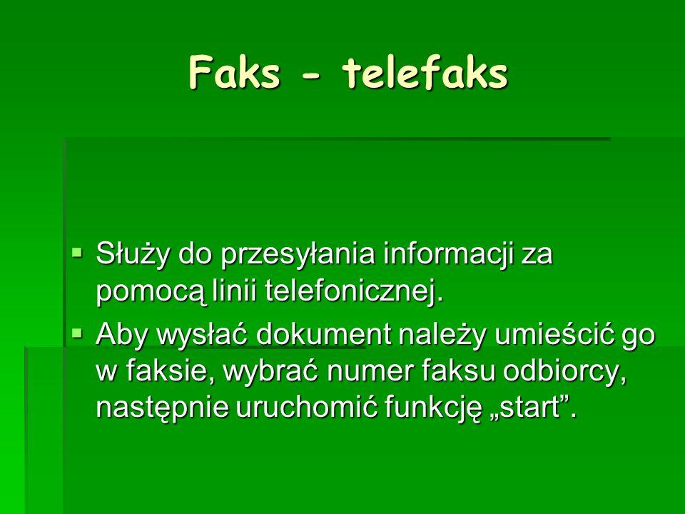 Faks - telefaks Służy do przesyłania informacji za pomocą linii telefonicznej.