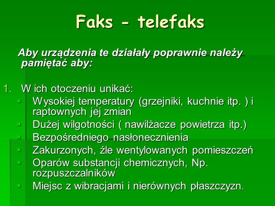 Faks - telefaks Aby urządzenia te działały poprawnie należy pamiętać aby: W ich otoczeniu unikać: