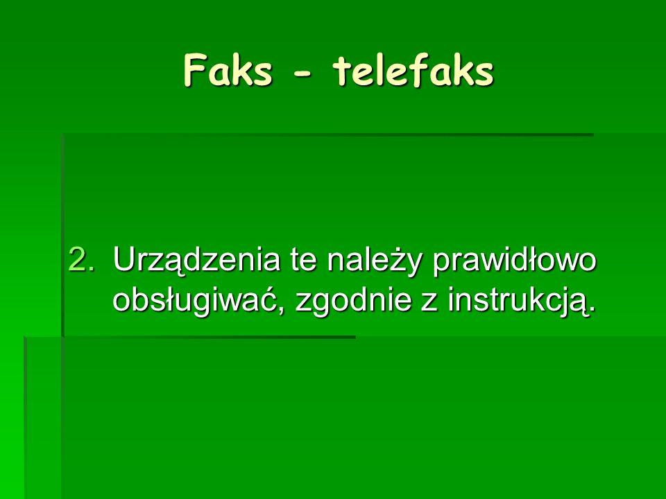 Faks - telefaks Urządzenia te należy prawidłowo obsługiwać, zgodnie z instrukcją.