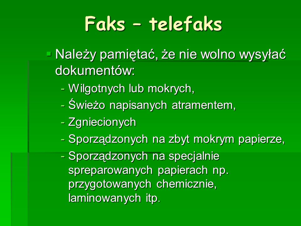 Faks – telefaks Należy pamiętać, że nie wolno wysyłać dokumentów: