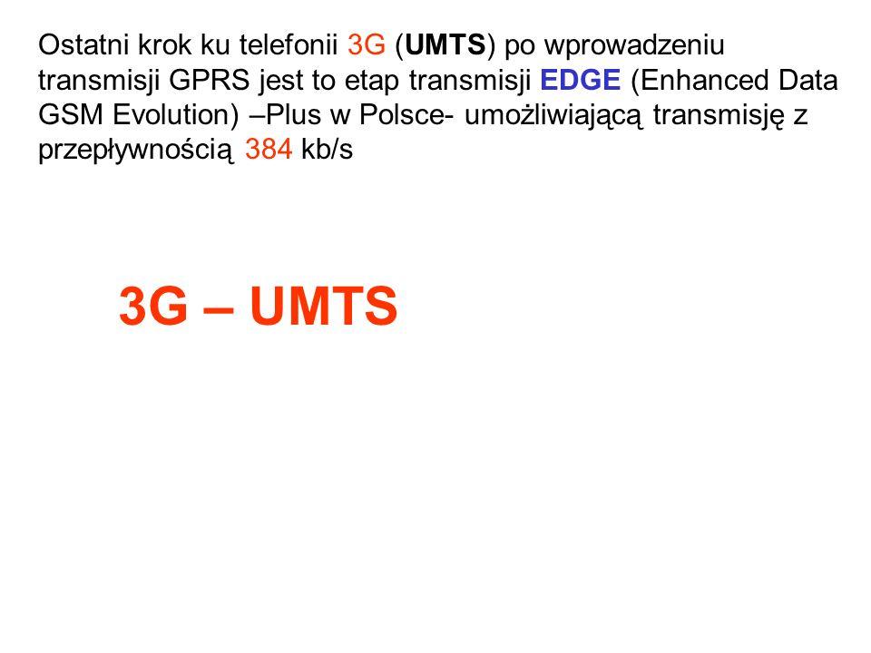 Ostatni krok ku telefonii 3G (UMTS) po wprowadzeniu transmisji GPRS jest to etap transmisji EDGE (Enhanced Data GSM Evolution) –Plus w Polsce- umożliwiającą transmisję z przepływnością 384 kb/s