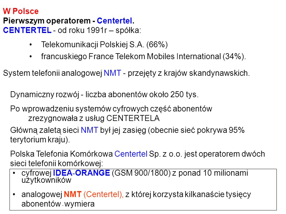 W Polsce Pierwszym operatorem - Centertel. CENTERTEL - od roku 1991r – spółka: Telekomunikacji Polskiej S.A. (66%)