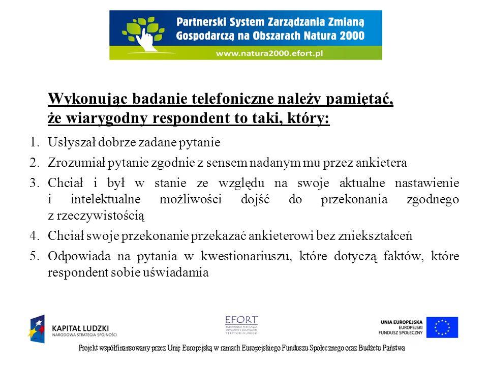 Wykonując badanie telefoniczne należy pamiętać, że wiarygodny respondent to taki, który: