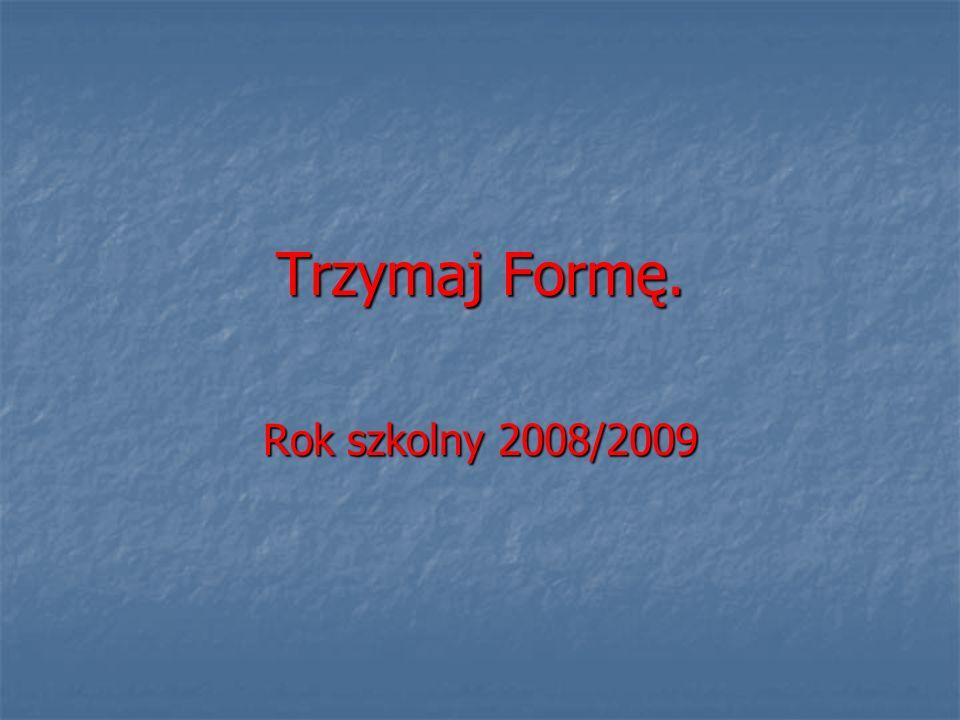 Trzymaj Formę. Rok szkolny 2008/2009