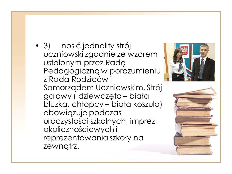 3) nosić jednolity strój uczniowski zgodnie ze wzorem ustalonym przez Radę Pedagogiczną w porozumieniu z Radą Rodziców i Samorządem Uczniowskim.