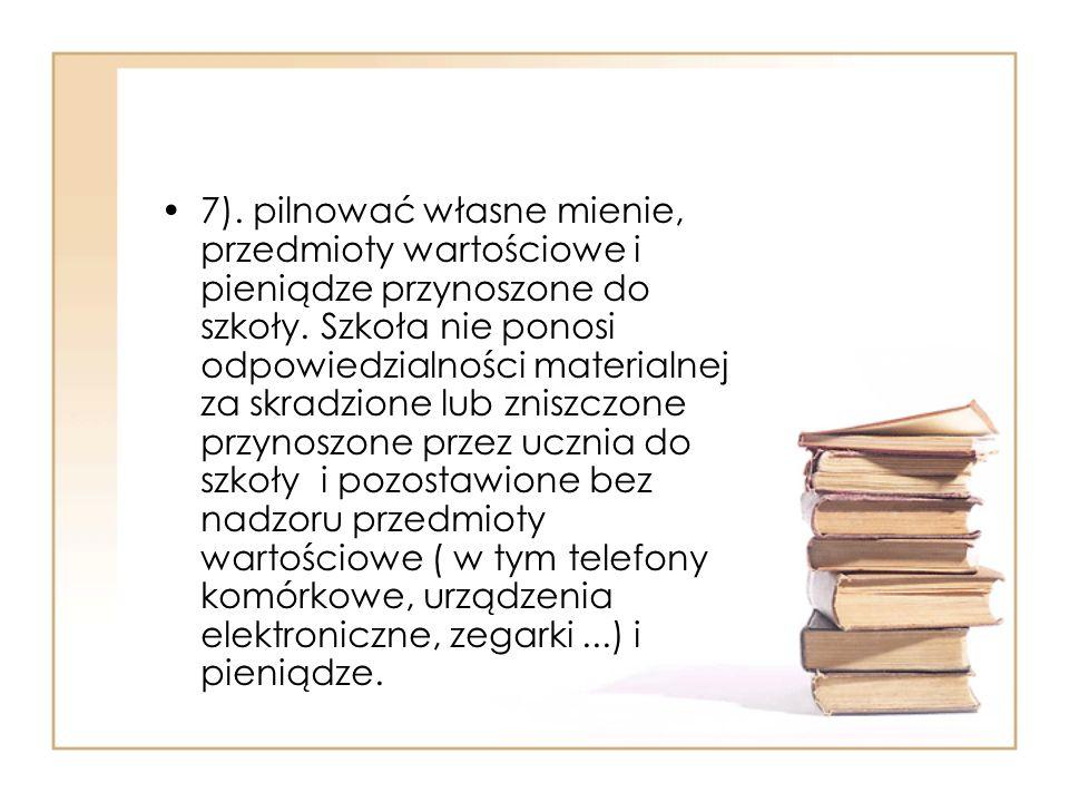 7). pilnować własne mienie, przedmioty wartościowe i pieniądze przynoszone do szkoły.