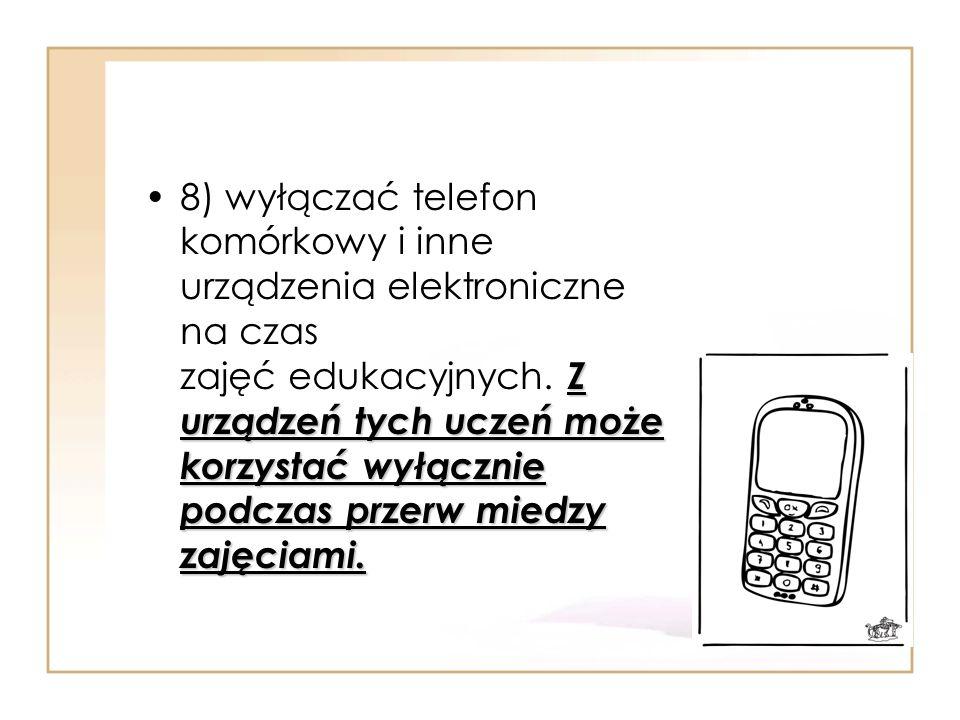 8) wyłączać telefon komórkowy i inne urządzenia elektroniczne na czas zajęć edukacyjnych.