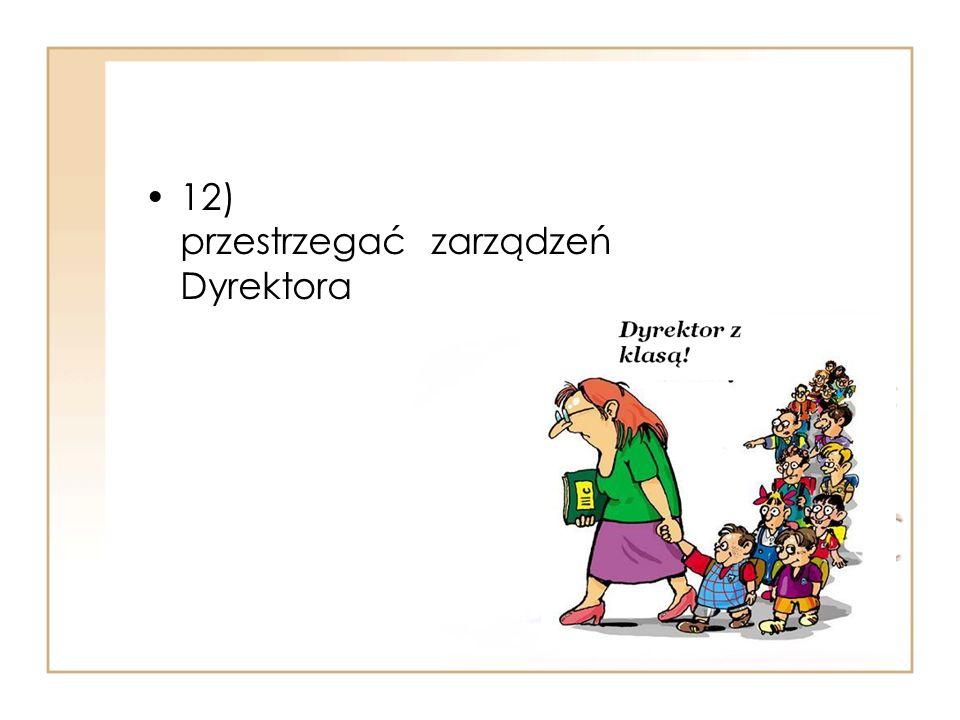 12) przestrzegać zarządzeń Dyrektora