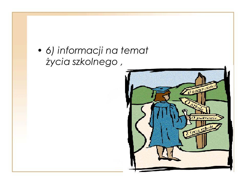 6) informacji na temat życia szkolnego ,