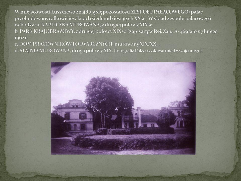 W miejscowości Łuszczewo znajdują się pozostałości ZESPOŁU PAŁACOWEGO (pałac przebudowany całkowicie w latach siedemdziesiątych XX w.) W skład zespołu pałacowego wchodzą: a.