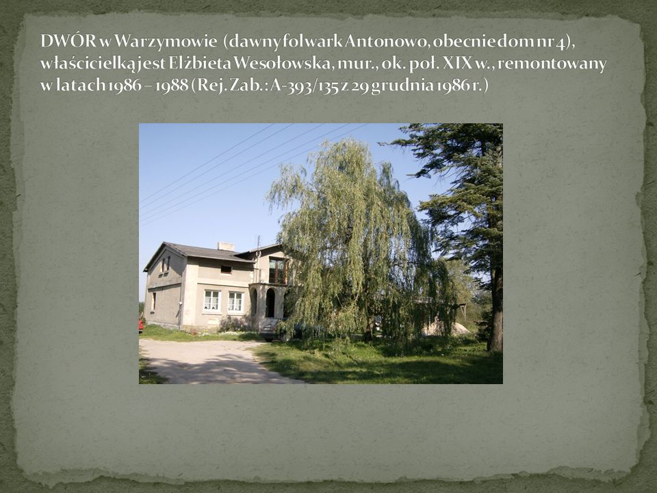 DWÓR w Warzymowie (dawny folwark Antonowo, obecnie dom nr 4), właścicielką jest Elżbieta Wesołowska, mur., ok.