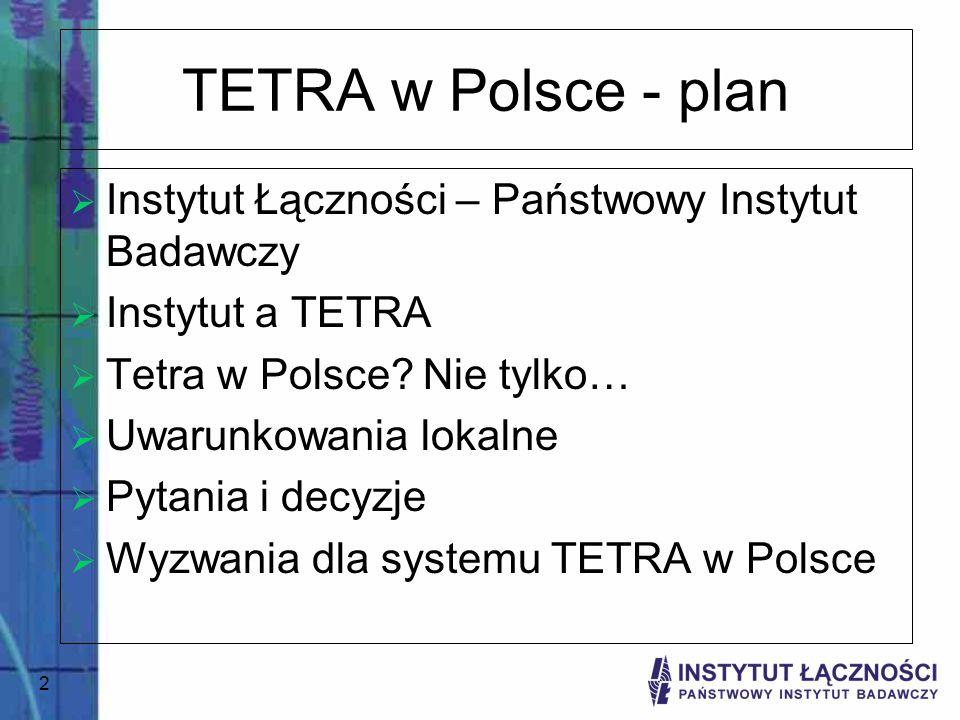 TETRA w Polsce - plan Instytut Łączności – Państwowy Instytut Badawczy