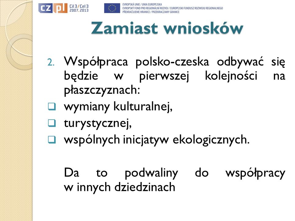 Zamiast wniosków Współpraca polsko-czeska odbywać się będzie w pierwszej kolejności na płaszczyznach: