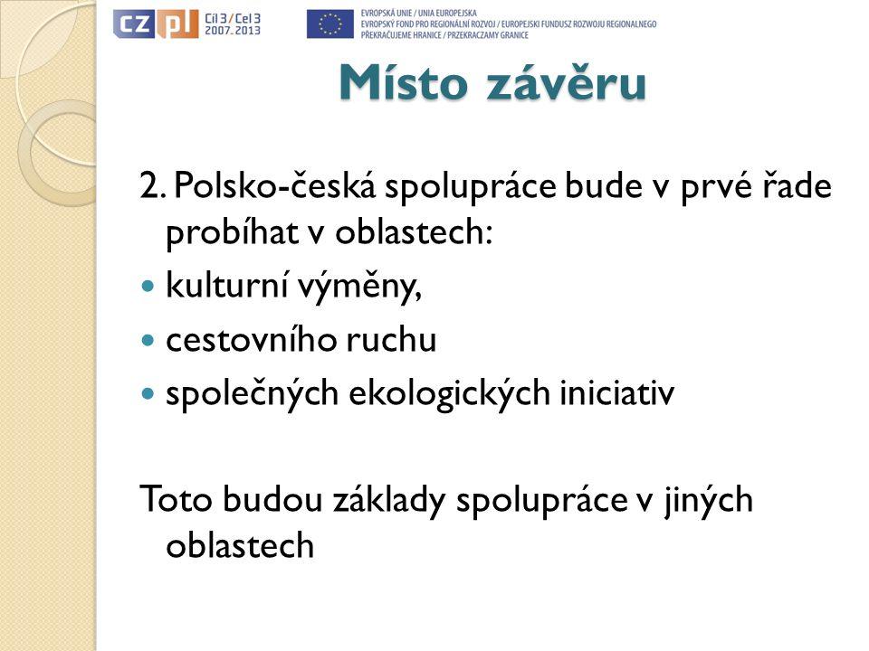 Místo závěru 2. Polsko-česká spolupráce bude v prvé řade probíhat v oblastech: kulturní výměny, cestovního ruchu.