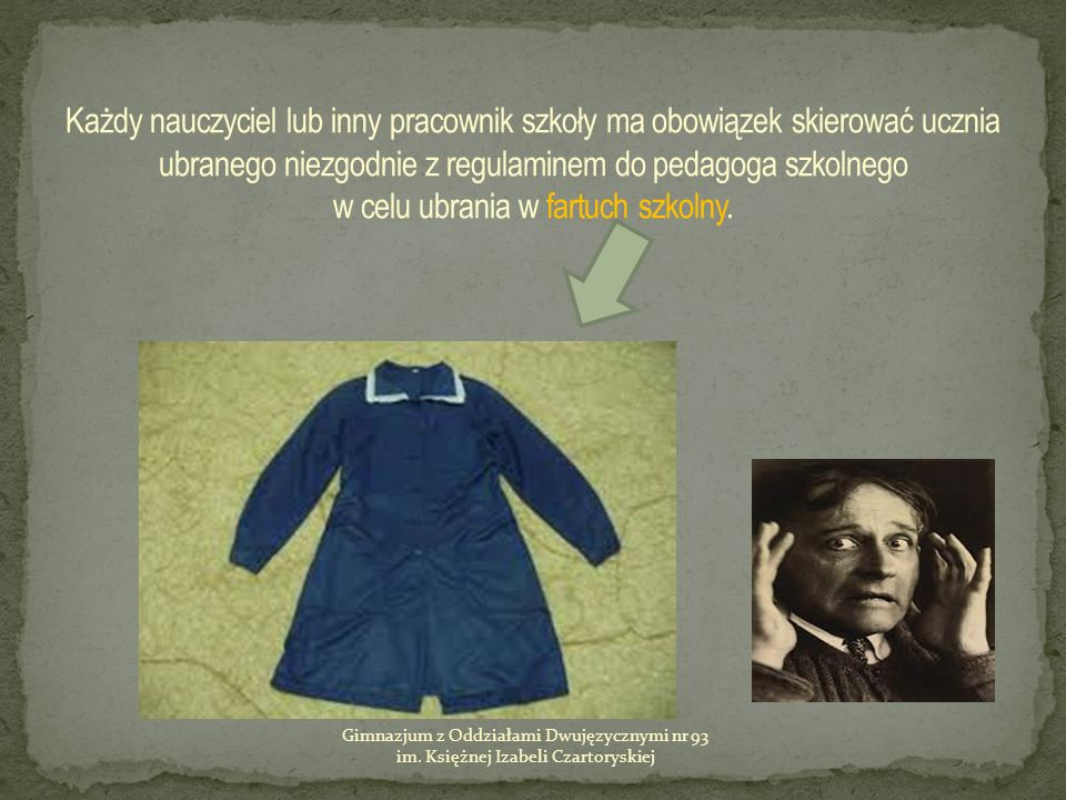 Każdy nauczyciel lub inny pracownik szkoły ma obowiązek skierować ucznia ubranego niezgodnie z regulaminem do pedagoga szkolnego w celu ubrania w fartuch szkolny.