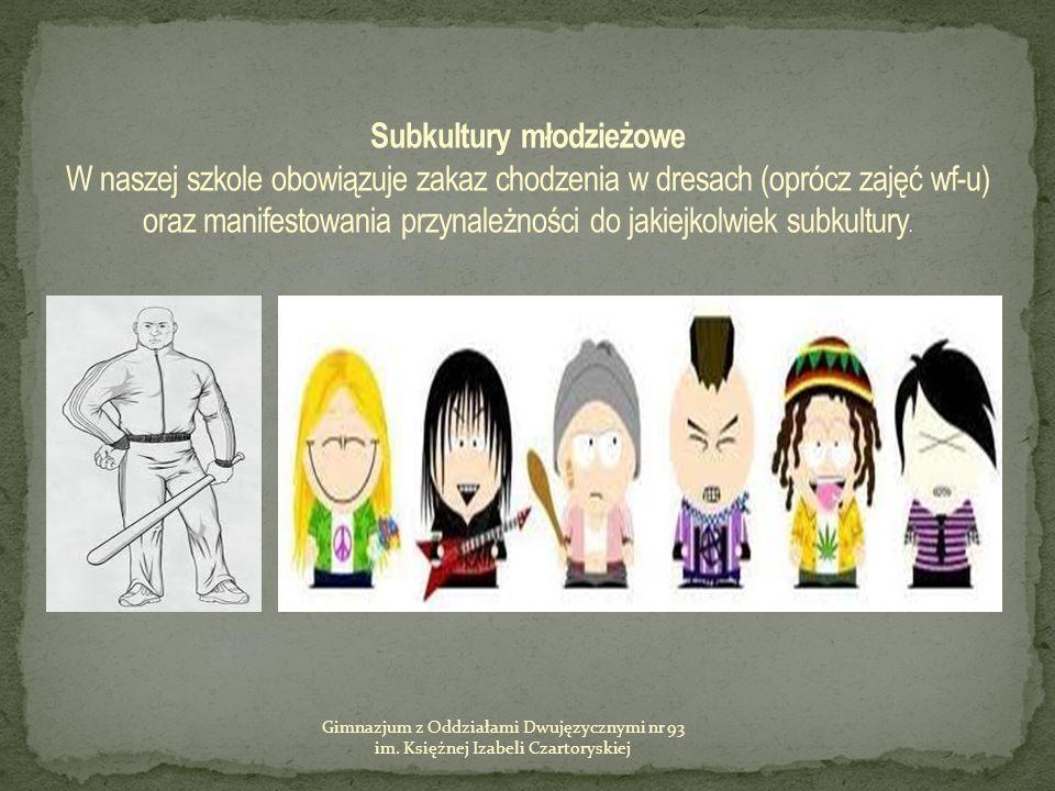 Subkultury młodzieżowe W naszej szkole obowiązuje zakaz chodzenia w dresach (oprócz zajęć wf-u) oraz manifestowania przynależności do jakiejkolwiek subkultury.