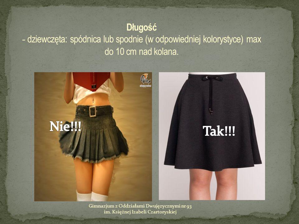 Długość - dziewczęta: spódnica lub spodnie (w odpowiedniej kolorystyce) max do 10 cm nad kolana.