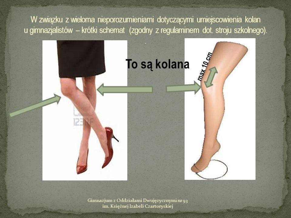 W związku z wieloma nieporozumieniami dotyczącymi umiejscowienia kolan u gimnazjalistów – krótki schemat (zgodny z regulaminem dot. stroju szkolnego). .