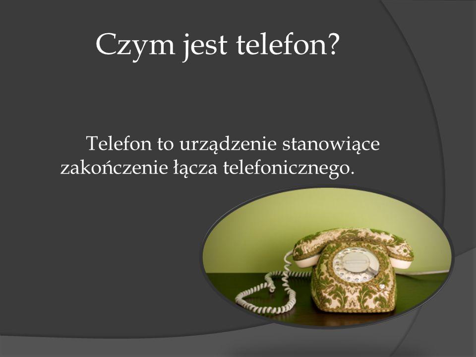 Czym jest telefon Telefon to urządzenie stanowiące zakończenie łącza telefonicznego.