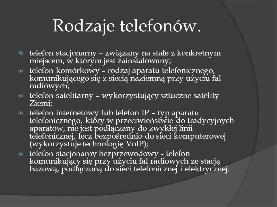 Rodzaje telefonów. telefon stacjonarny – związany na stałe z konkretnym miejscem, w którym jest zainstalowany;