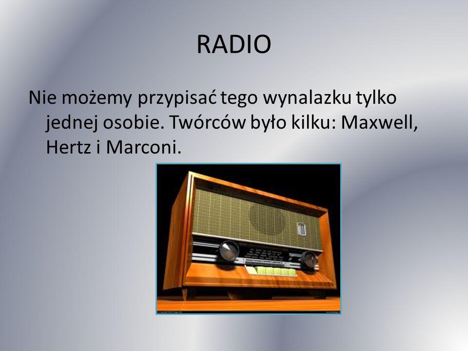 RADIO Nie możemy przypisać tego wynalazku tylko jednej osobie.