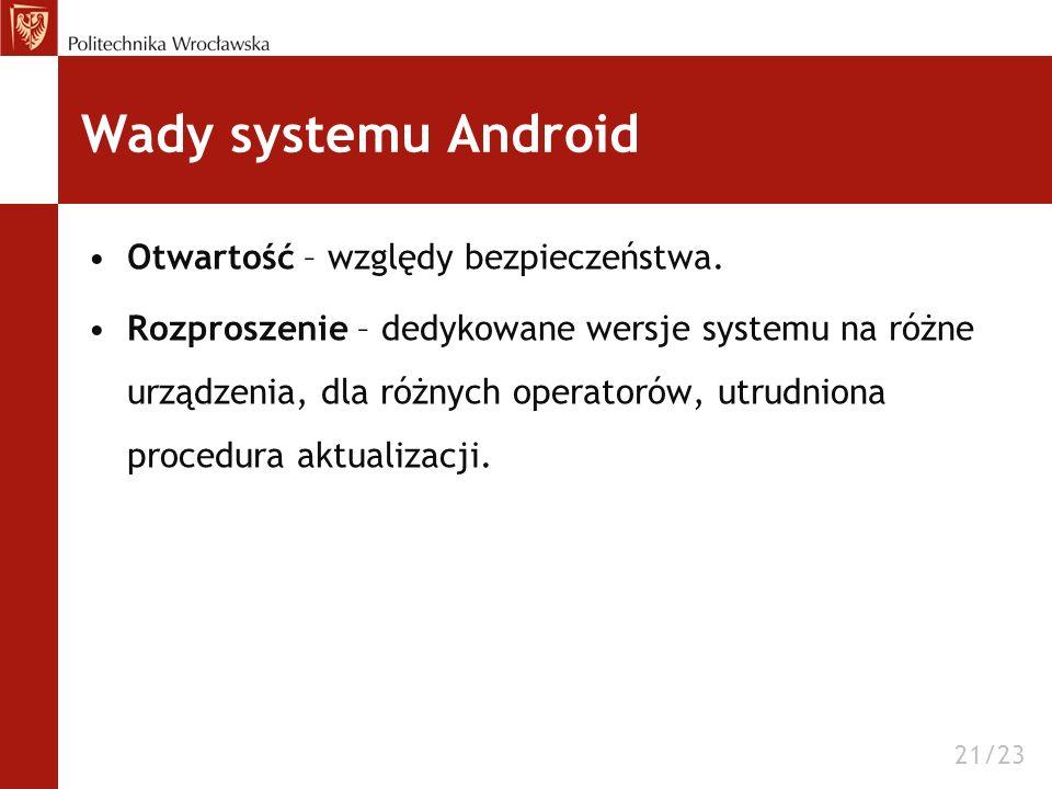 Wady systemu Android Otwartość – względy bezpieczeństwa.