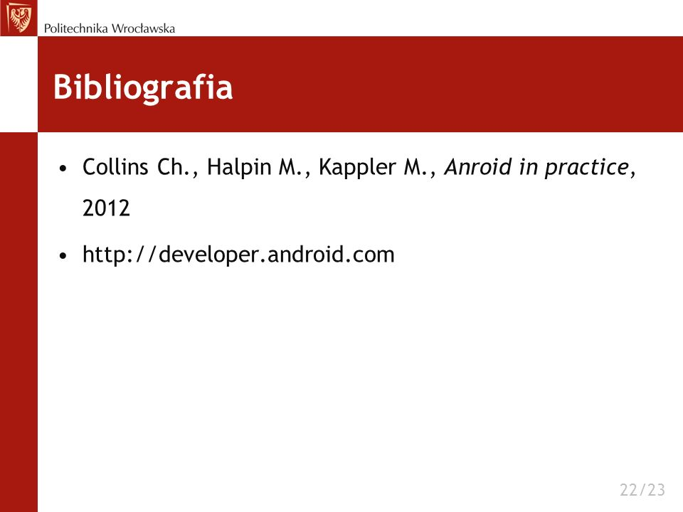 Bibliografia Collins Ch., Halpin M., Kappler M., Anroid in practice, 2012. http://developer.android.com.