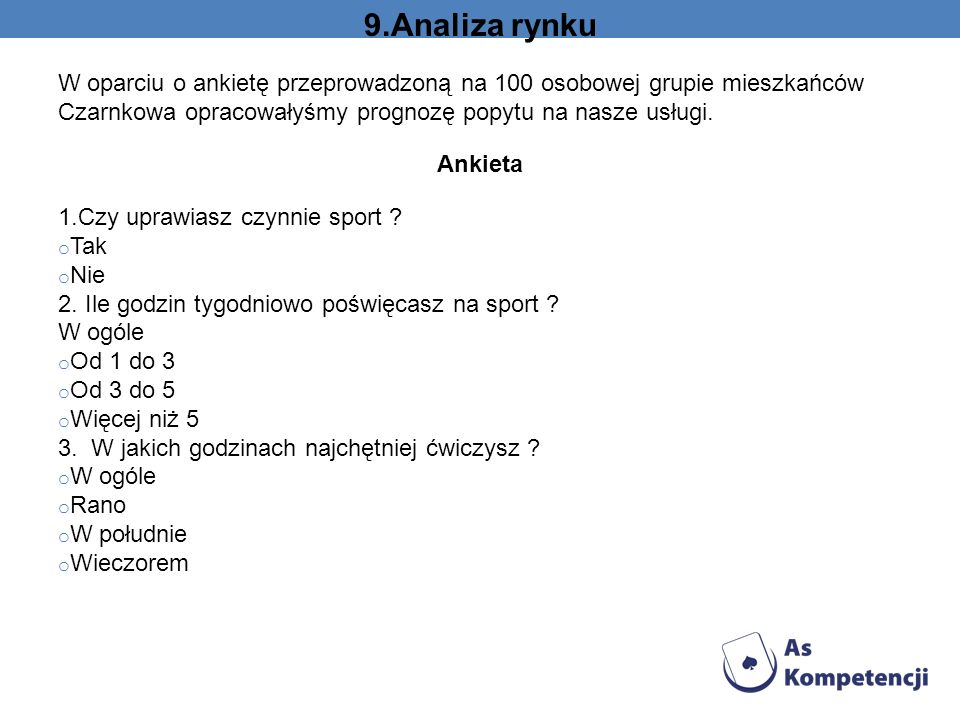 9.Analiza rynku W oparciu o ankietę przeprowadzoną na 100 osobowej grupie mieszkańców Czarnkowa opracowałyśmy prognozę popytu na nasze usługi.