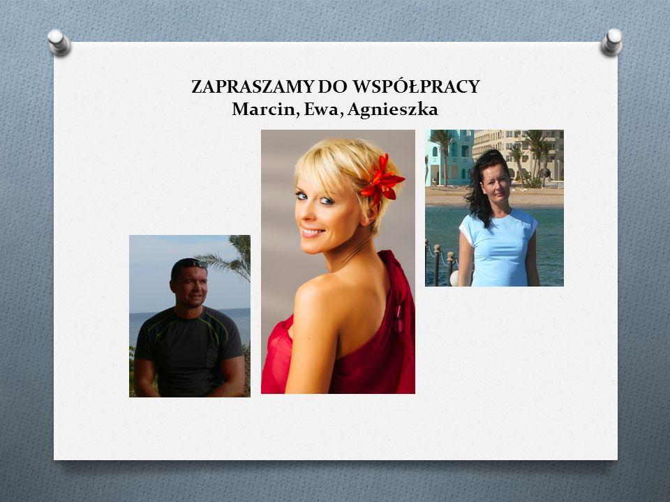 ZAPRASZAMY DO WSPÓŁPRACY Marcin, Ewa, Agnieszka