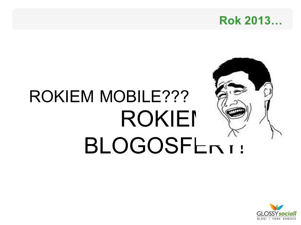 Rok 2013… ROKIEM MOBILE ROKIEM BLOGOSFERY!