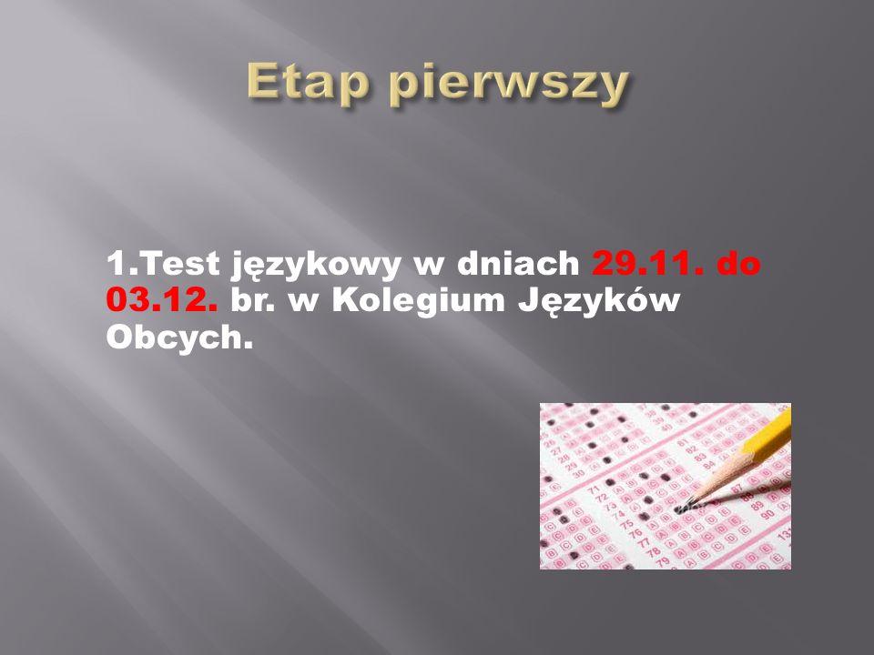 Etap pierwszy 1.Test językowy w dniach 29.11. do 03.12. br. w Kolegium Języków Obcych.