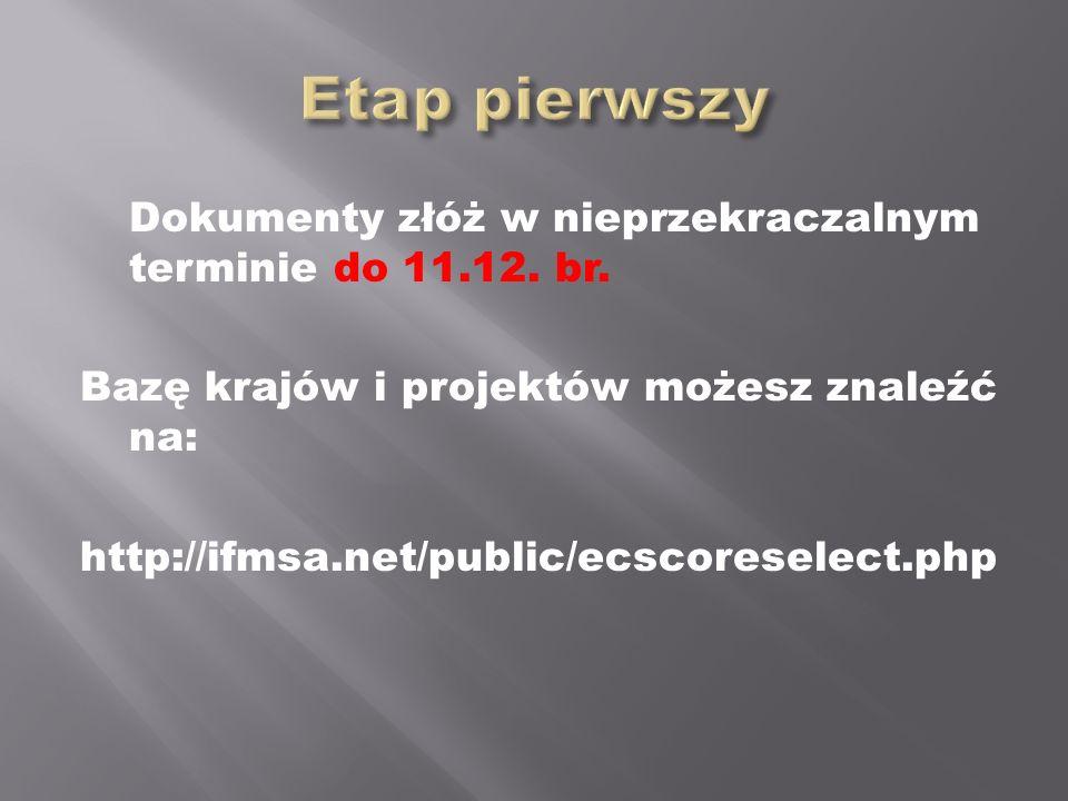 Etap pierwszy Dokumenty złóż w nieprzekraczalnym terminie do 11.12. br. Bazę krajów i projektów możesz znaleźć na: