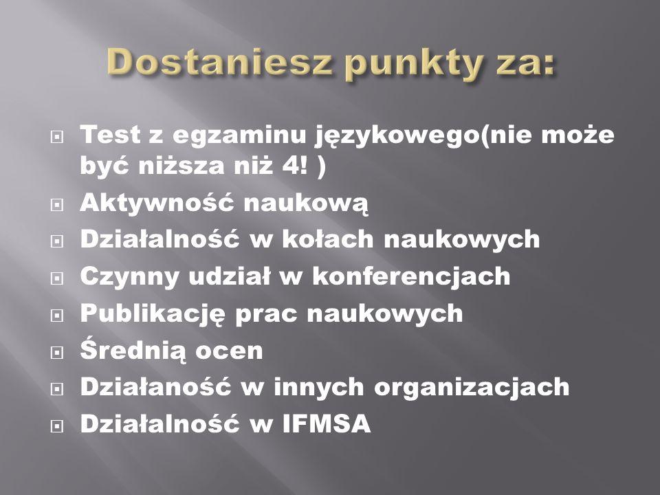 Dostaniesz punkty za: Test z egzaminu językowego(nie może być niższa niż 4! ) Aktywność naukową. Działalność w kołach naukowych.
