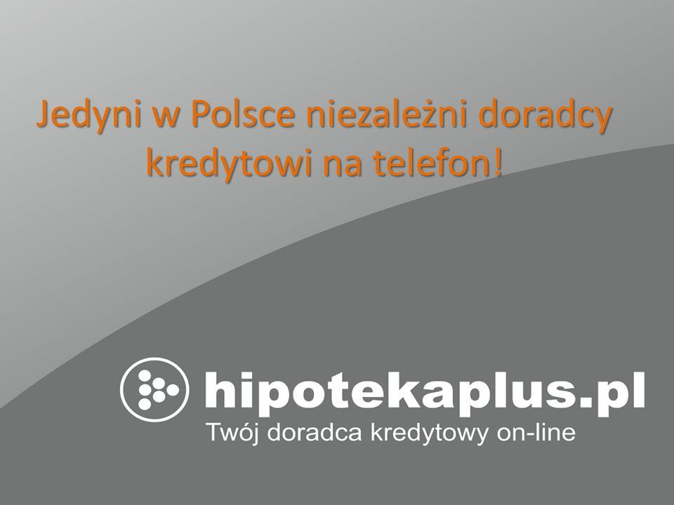 Jedyni w Polsce niezależni doradcy kredytowi na telefon!